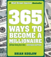 365 Ways to Become a Millionaire - (Without Being Born One) ebook by Brian Koslow