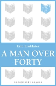 A Man Over Forty ebook by Eric Linklater