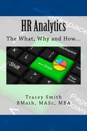 HR Analytics - The What, Why and How ebook by Tracey Smith