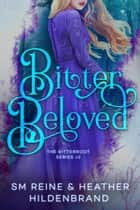 Bitter Beloved ebook by Heather Hildenbrand, SM Reine