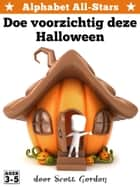 Alphabet All-Stars: Doe voorzichtig deze Halloween ebook by Scott Gordon