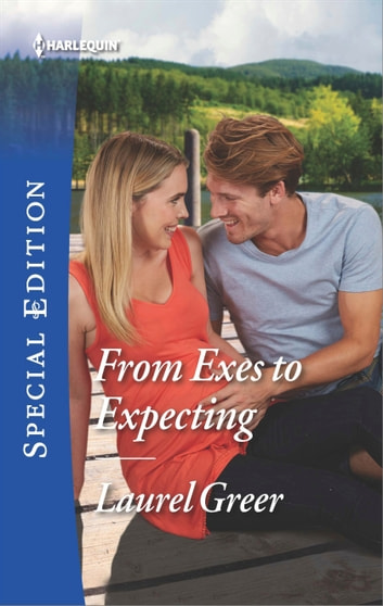 From Exes to Expecting ebook by Laurel Greer