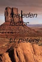 The Eden Factor ebook by T.L. Peters