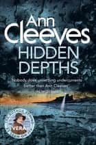 Hidden Depths: A Vera Stanhope Novel 3 ebook by Ann Cleeves