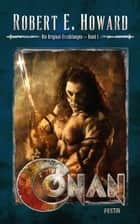Conan - Band 1 - Die Original-Erzählungen eBook by Robert E. Howard