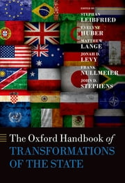 The Oxford Handbook of Transformations of the State ebook by Stephan Leibfried,Evelyne Huber,Matthew Lange,Frank Nullmeier,John D. Stephens,Jonah D. Levy