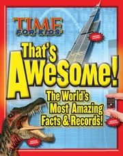 TIME FOR KIDS That's Awesome - The World's Most Amazing Facts & Records ebook by TIME for Kids