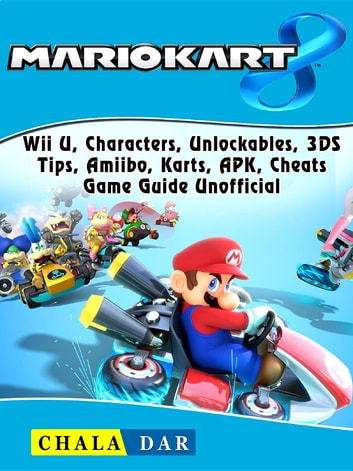 Mario Kart 8, Wii U, Characters, Unlockables, 3DS, Tips, Amiibo, Karts,  APK, Cheats, Game Guide Unofficial