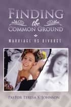 Finding the Common Ground ebook by Pastor Teresa S. Johnson