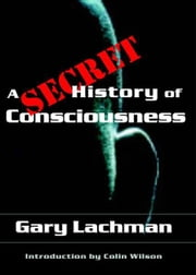 A Secret History of Consciousness ebook by Kobo.Web.Store.Products.Fields.ContributorFieldViewModel