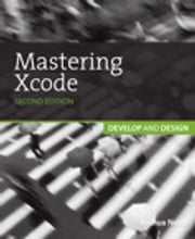 Mastering Xcode - Develop and Design ebook by Maurice Kelly,Joshua Nozzi