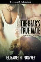 The Bear's True Mate ebook by Elizabeth Monvey