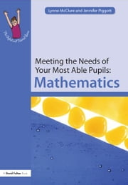 Meeting the Needs of Your Most Able Pupils: Mathematics ebook by Lynne McClure,Jennifer Piggott
