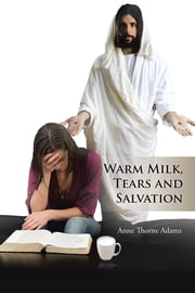 WARM MILK, TEARS AND SALVATION ebook by Anne Thorne Adams