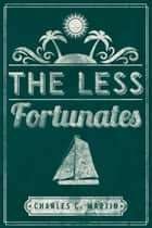 The Less Fortunates ebook by Charles C Martin