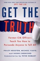 Get the Truth ebook by Philip Houston,Michael Floyd,Susan Carnicero,Peter Romary