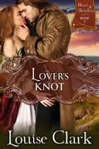 Lover's Knot (Hearts of Rebellion Series, Book 2) ebook by Louise Clark