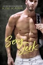 Sexy Jerk - Sexy Jerk World, #1 ebook by Kim Karr