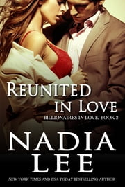 Reunited in Love (Billionaires in Love Book 2) - A Billionaire Reunion Romance Novel ebook by Nadia Lee