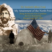 My Attainment of the North Pole audiobook by Frederick Albert Cook