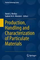 Production, Handling and Characterization of Particulate Materials ebook by Henk G. Merkus,Gabriel M.H. Meesters