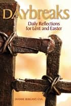 Daybreaks - Daily Reflections for Lent and Easter ebook by Diane Bergant, CSA