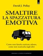 Smaltire la spazzatura emotiva ebook by David J. Pollay