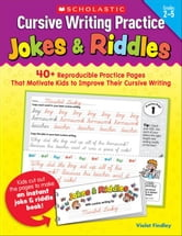 Cursive Writing Practice: Jokes & Riddles: 40+ Reproducible Practice Pages That Motivate Kids to Improve Their Cursive Writing ebook by Findley, Violet