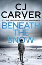 Beneath the Snow ebook by CJ Carver
