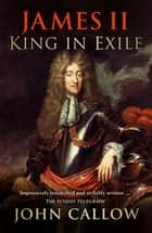James II: King in Exile - King in Exile ebook by