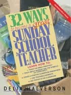 32 Ways to Become a Great Sunday School Teacher ebook by Delia Halverson