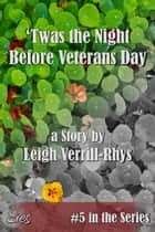 'Twas the Night Before Veterans Day, #5 ebook by Leigh Verrill-Rhys