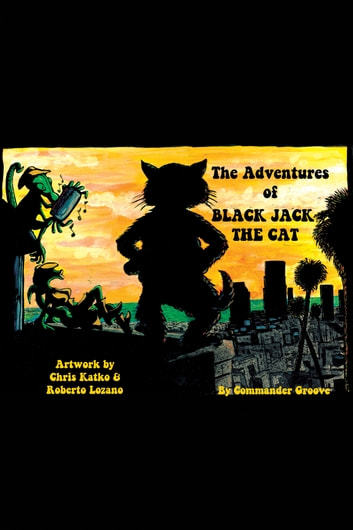 The Adventures of Black Jack the Cat ebook by Commander Groove,Chris Katko,Roberto Lozano