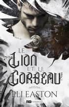 Le Lion et le Corbeau eBook by Eli Easton