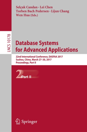 Database Systems for Advanced Applications - 22nd International Conference, DASFAA 2017, Suzhou, China, March 27-30, 2017, Proceedings, Part II ebook by