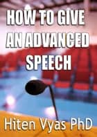 How to Give an Advanced Speech ebook by Hiten Vyas