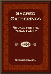 Sacred Gatherings: Rituals for the Pagan Family ebook by Shanddaramon