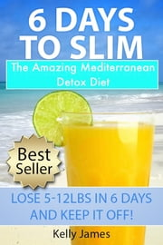 6 Days To Slim: The Amazing Detox Diet For Fast Fat Loss ebook by Kelly James