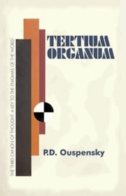 Tertium Organum: The Third Canon of Thought ebook by P. D. Ouspensky