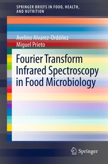 Fourier Transform Infrared Spectroscopy in Food Microbiology ebook by Avelino Alvarez-Ordóñez,Miguel Prieto