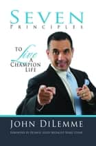 7 Principles to Live a Champion Life ebook by John Di Lemme