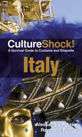 CultureShock! Italy - A Survival Guide to Customs and Etiquette ebook by Raymond Flower,Alessandro Falassi