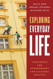 Exploring Everyday Life - Strategies for Ethnography and Cultural Analysis ebook by Billy Ehn,Orvar Löfgren,Richard Wilk