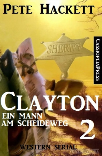 Clayton - Ein Mann am Scheideweg, Band 2: Western Serial ebook by Pete Hackett