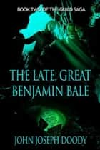 The Late, Great Benjamin Bale ebook by John Joseph Doody