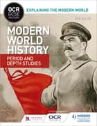 OCR GCSE History Explaining the Modern World: Modern World History Period and Depth Studies eBook by Ben Walsh