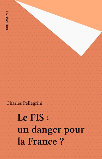 Le FIS : un danger pour la France ? ebook by Charles Pellegrini