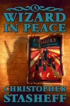 A Wizard in Peace ebook by Christopher Stasheff