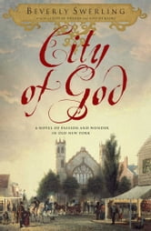 City of God - A Novel of Passion and Wonder in Old New York ebook by Beverly Swerling