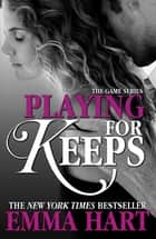 Playing for Keeps (The Game, #2) ebook by Emma Hart